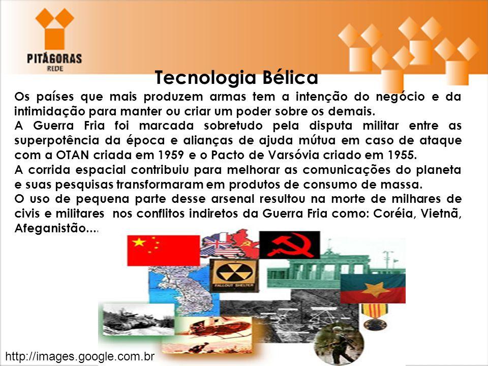 Tecnologia Bélica Os países que mais produzem armas tem a intenção do negócio e da intimidação para manter ou criar um poder sobre os demais. A Guerra