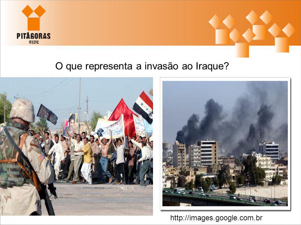 O que representa a invasão ao Iraque? http://images.google.com.br