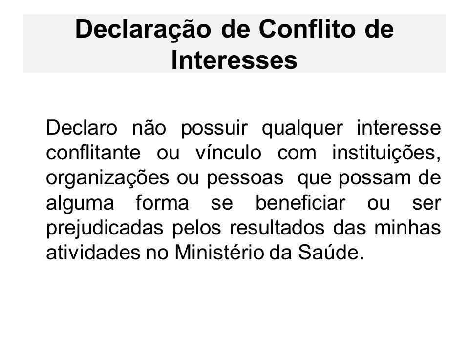 Declaração de Conflito de Interesses Declaro não possuir qualquer interesse conflitante ou vínculo com instituições, organizações ou pessoas que possa