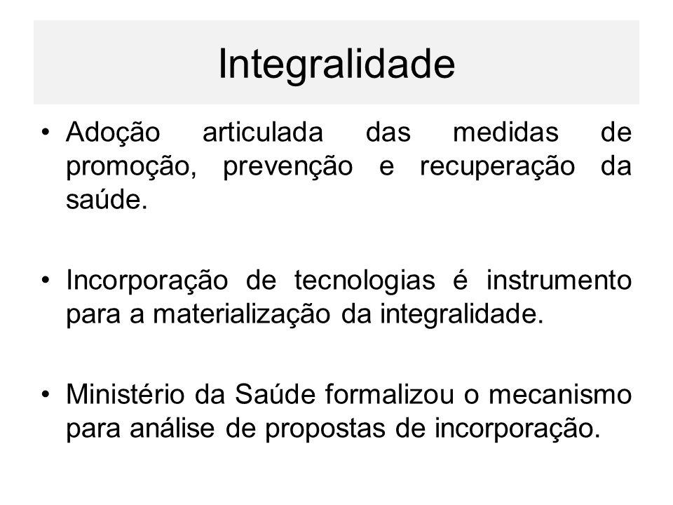 Integralidade Adoção articulada das medidas de promoção, prevenção e recuperação da saúde. Incorporação de tecnologias é instrumento para a materializ
