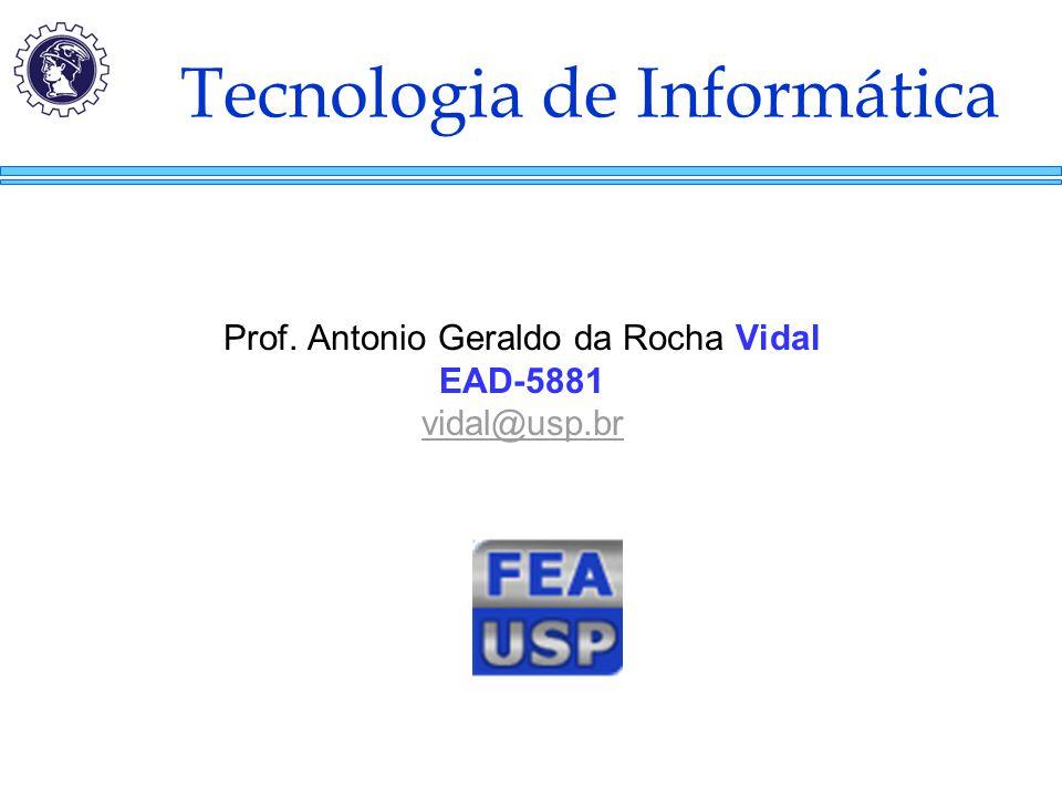 Tecnologia de Informática Prof. Antonio Geraldo da Rocha Vidal EAD-5881 vidal@usp.br