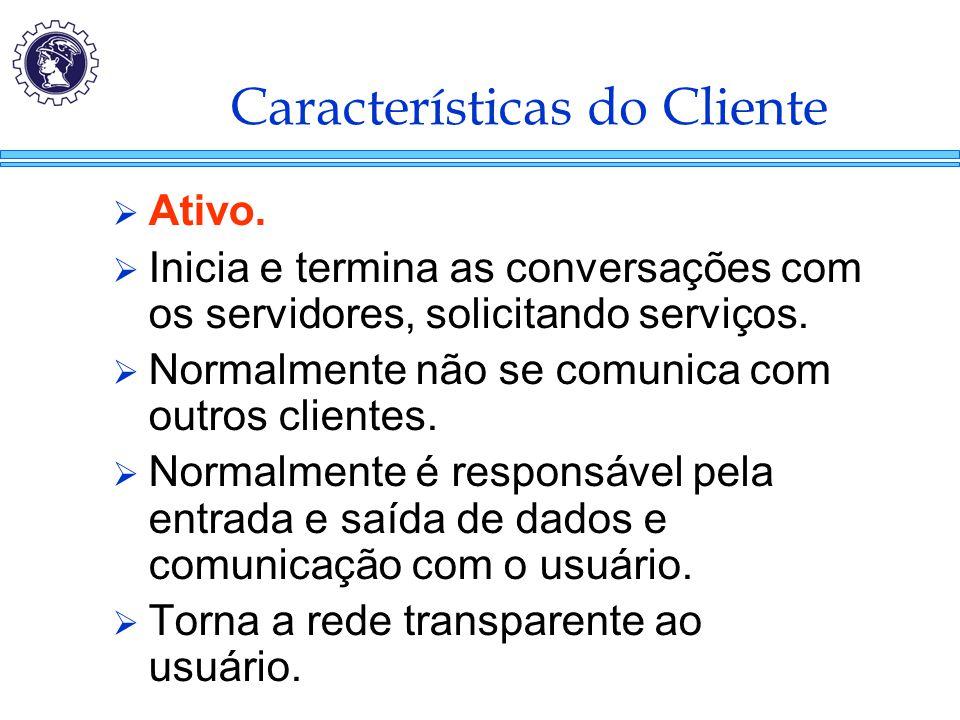 Características do Cliente  Ativo.  Inicia e termina as conversações com os servidores, solicitando serviços.  Normalmente não se comunica com outr
