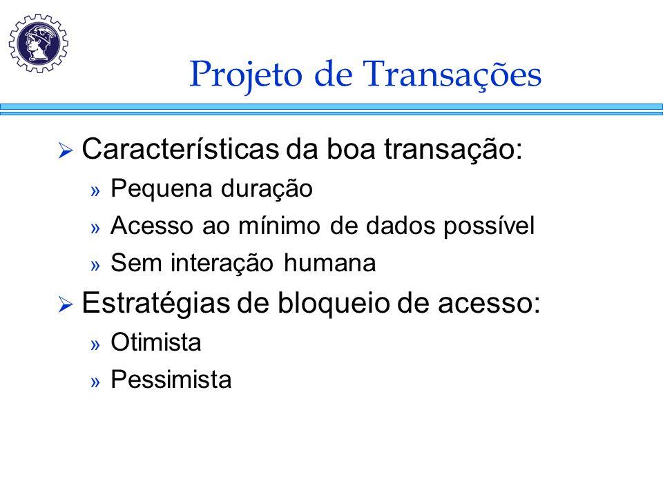 Projeto de Transações  Características da boa transação: » Pequena duração » Acesso ao mínimo de dados possível » Sem interação humana  Estratégias