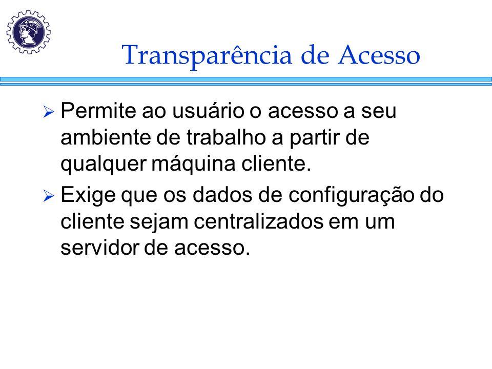 Transparência de Acesso  Permite ao usuário o acesso a seu ambiente de trabalho a partir de qualquer máquina cliente.  Exige que os dados de configu