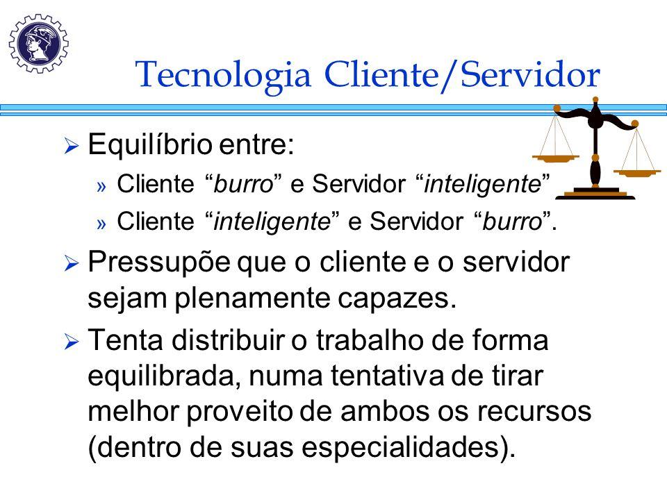 """Tecnologia Cliente/Servidor  Equilíbrio entre: » Cliente """"burro"""" e Servidor """"inteligente"""" » Cliente """"inteligente"""" e Servidor """"burro"""".  Pressupõe que"""