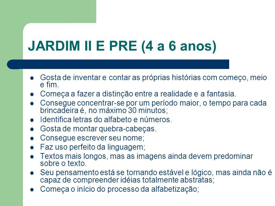 JARDIM II E PRE (4 a 6 anos) Gosta de inventar e contar as próprias histórias com começo, meio e fim. Começa a fazer a distinção entre a realidade e a