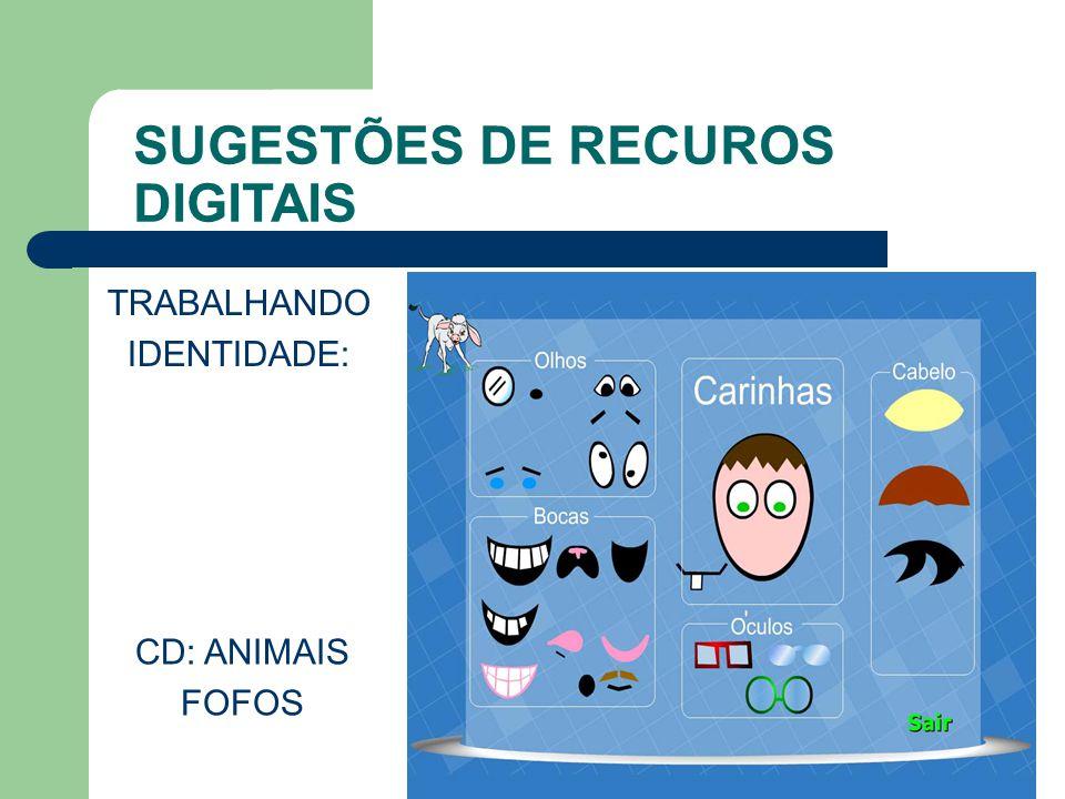 SUGESTÕES DE RECUROS DIGITAIS TRABALHANDO IDENTIDADE: CD: ANIMAIS FOFOS