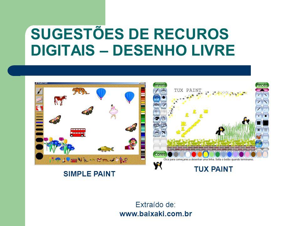 SUGESTÕES DE RECUROS DIGITAIS – DESENHO LIVRE TUX PAINT SIMPLE PAINT Extraído de: www.baixaki.com.br