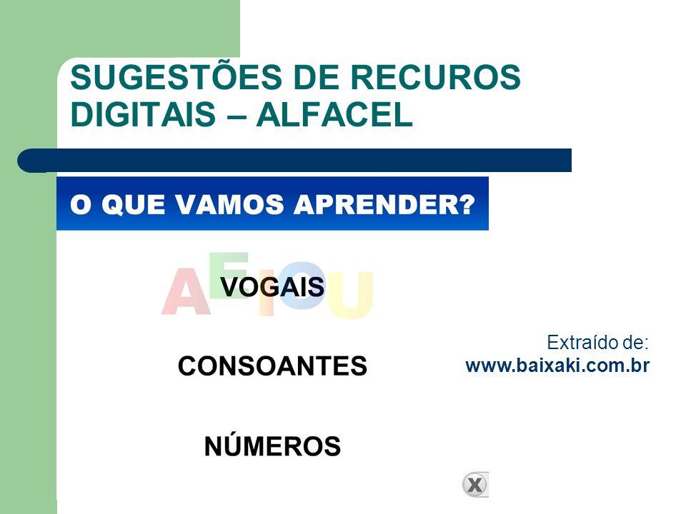 SUGESTÕES DE RECUROS DIGITAIS – ALFACEL Extraído de: www.baixaki.com.br