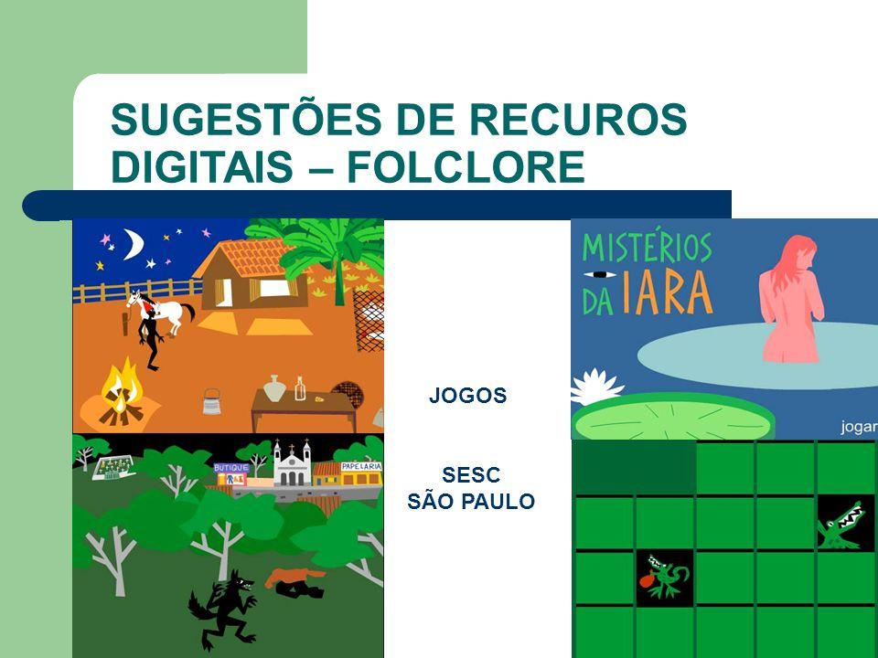 SUGESTÕES DE RECUROS DIGITAIS – FOLCLORE SACI – JOGO DO SESC JOGOS SESC SÃO PAULO