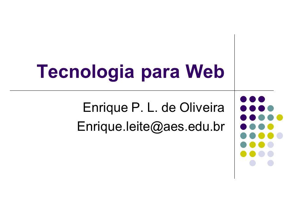Tecnologia para Web Enrique P. L. de Oliveira Enrique.leite@aes.edu.br
