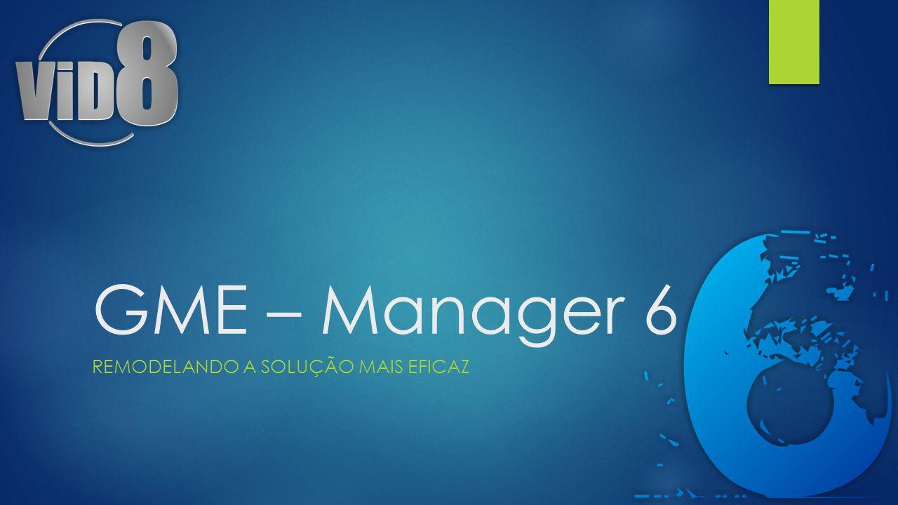 GME – Manager 6 REMODELANDO A SOLUÇÃO MAIS EFICAZ