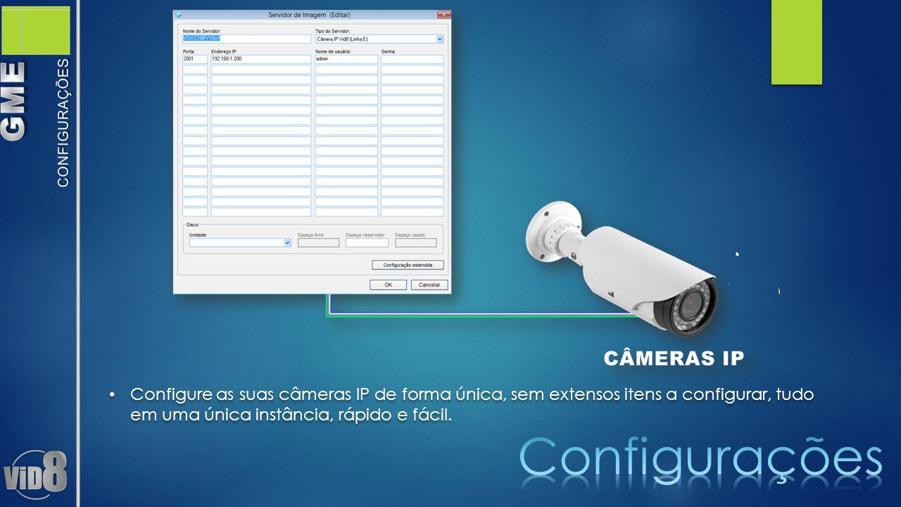 Configure as suas câmeras IP de forma única, sem extensos itens a configurar, tudo em uma única instância, rápido e fácil.
