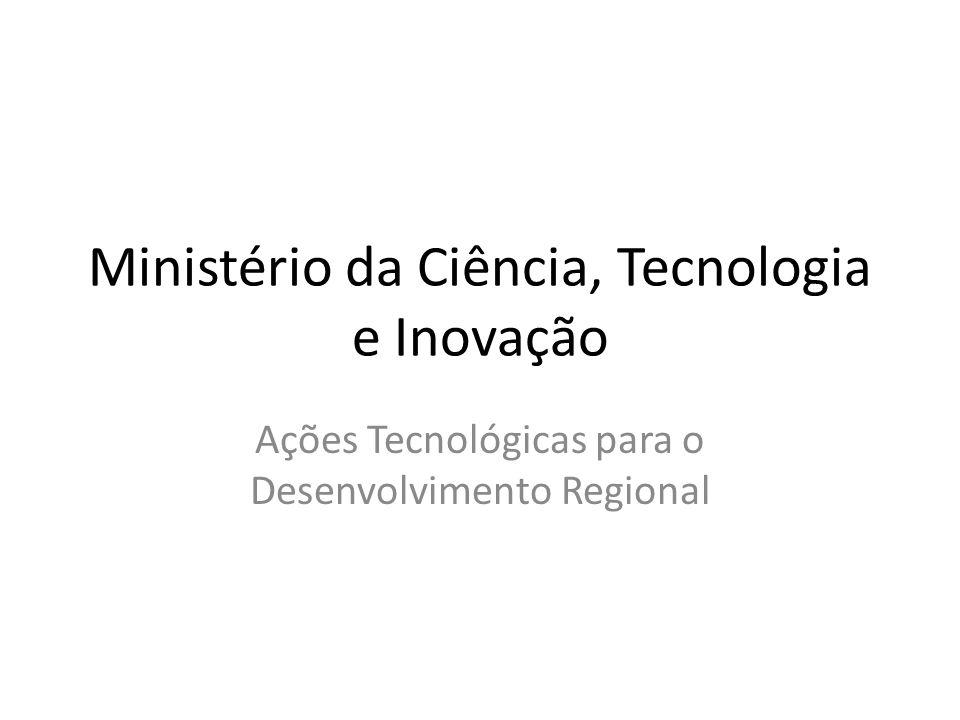 Ministério da Ciência, Tecnologia e Inovação Ações Tecnológicas para o Desenvolvimento Regional
