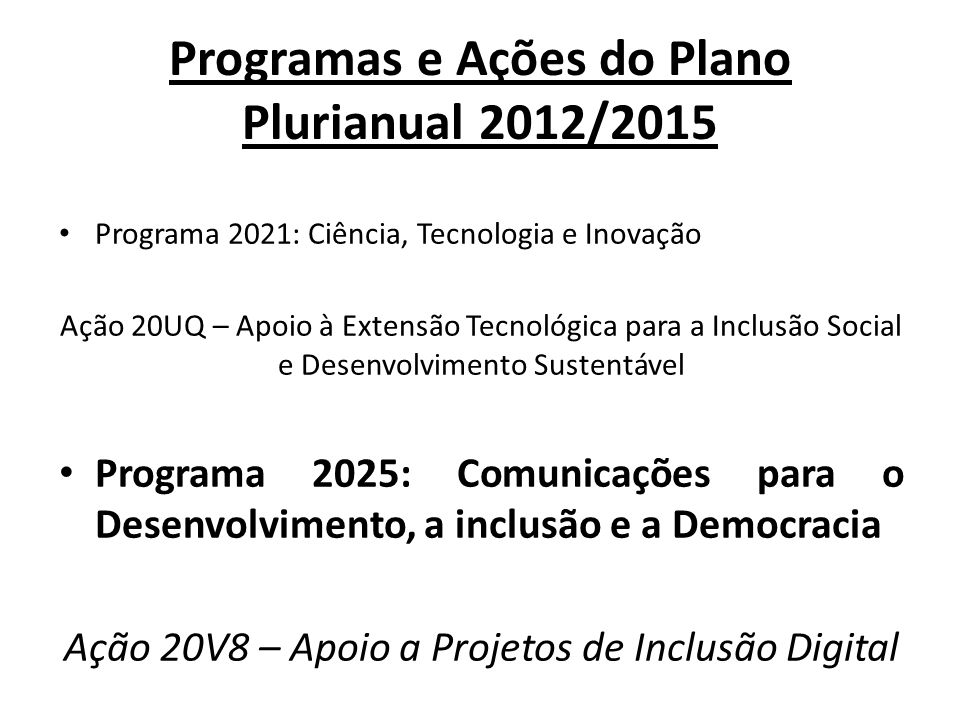 Detalhamento das Ações do PPA Programa 2025 - Ação 20V8 Ação 20V8 – Apoio a Projetos de Inclusão Digital Plano Orçamentário PO 001 – Fomento à elaboração e implantação de projetos de inclusão digital Plano Orçamentário PO 002 – Apoio a espaços públicos de inclusão digital