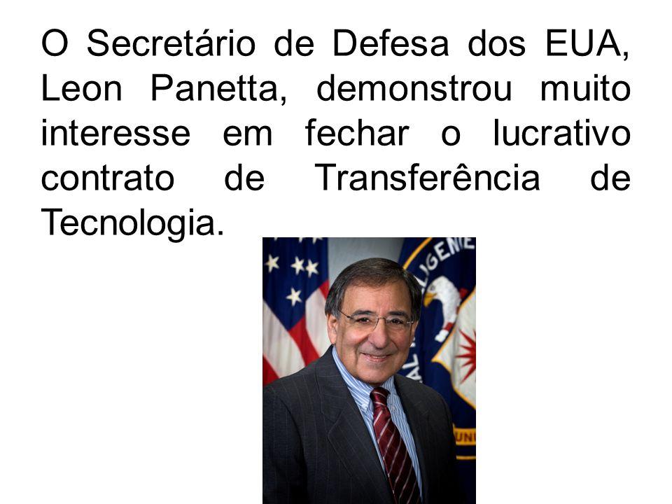 O Secretário de Defesa dos EUA, Leon Panetta, demonstrou muito interesse em fechar o lucrativo contrato de Transferência de Tecnologia.