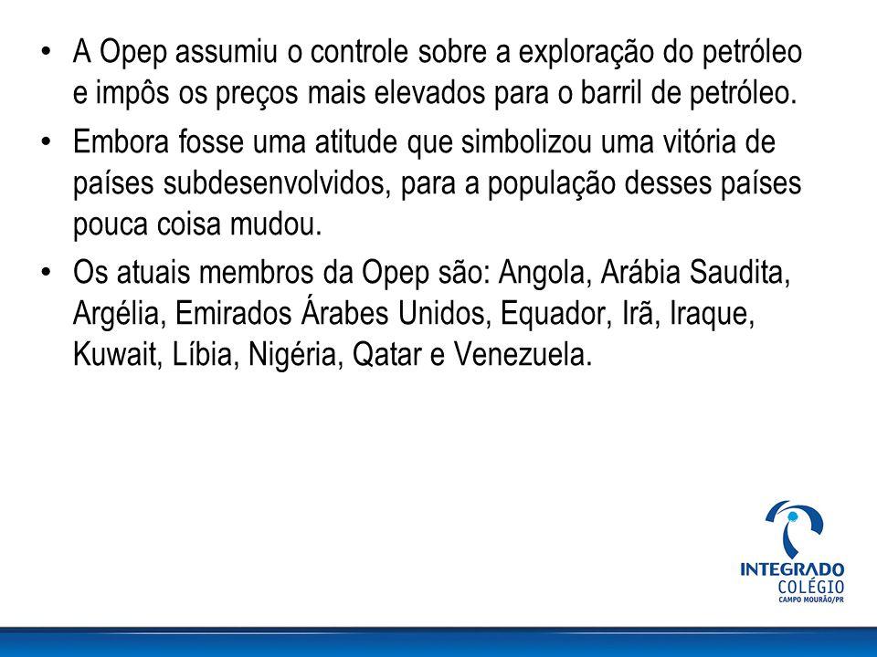 A Opep assumiu o controle sobre a exploração do petróleo e impôs os preços mais elevados para o barril de petróleo. Embora fosse uma atitude que simbo