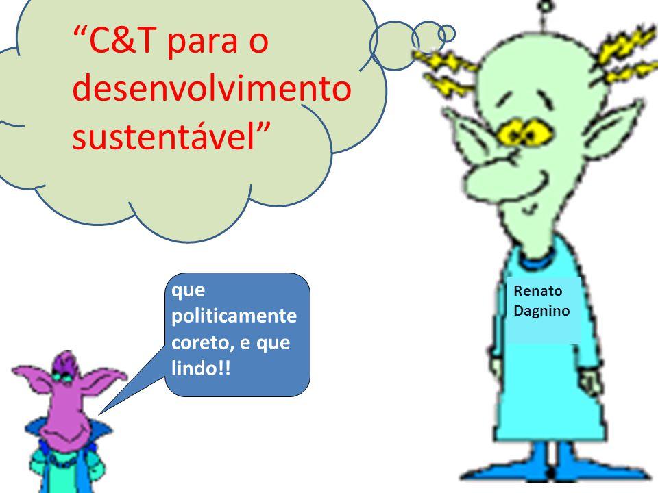 """Renato Dagnino """"C&T para o desenvolvimento sustentável"""" que politicamente coreto, e que lindo!!"""