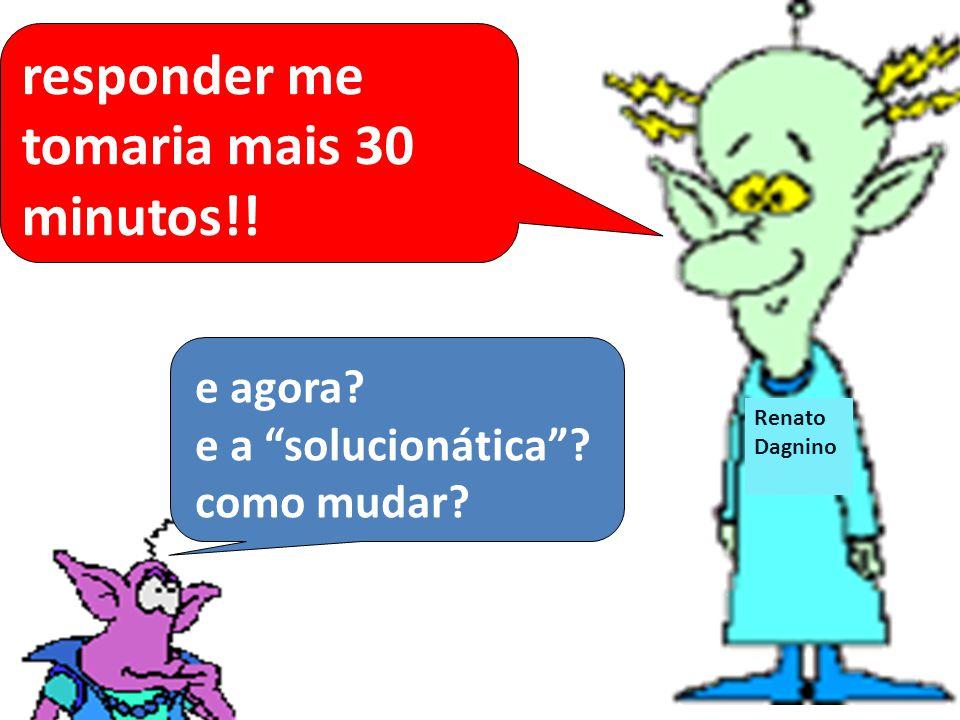 """Renato Dagnino Renat o Dagnin o e agora? e a """"solucionática""""? como mudar? responder me tomaria mais 30 minutos!!"""