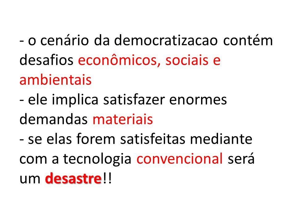 desastre - o cenário da democratizacao contém desafios econômicos, sociais e ambientais - ele implica satisfazer enormes demandas materiais - se elas