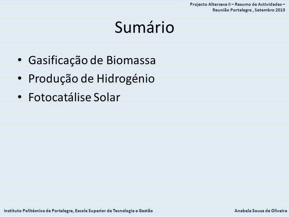 Instituto Politécnico de Portalegre, Escola Superior de Tecnologia e GestãoAnabela Sousa de Oliveira Projecto Altercexa II – Resumo de Actividades – Reunião Portalegre, Setembro 2013 Gasificação de Biomassa - Análises à Biomassa, Gás de Síntese e Alcatrões Análises à Biomassa – Determinação de Húmidade (TGA-DSC) – Composição Elementar (Analisador Elementar) – Poder Calorífico (Calorímetro) Análises ao Gás de Síntese – Composição de Gás de Sintese (Cromatografia Gasosa) Análises de Alcatrões – Quantidade de Alcatrões (análise gravimétrica) – Composição de Alcatrões (Cromatografia Líquida)