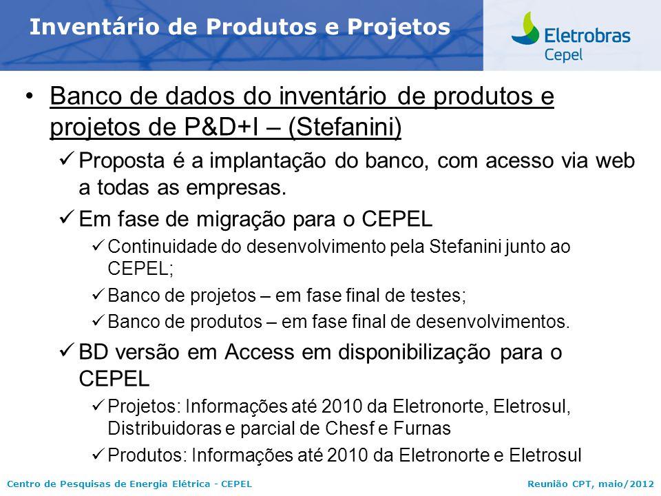 Centro de Pesquisas de Energia Elétrica - CEPELReunião CPT, maio/2012 Banco de dados do inventário de produtos e projetos de P&D+I – (Stefanini) Propo