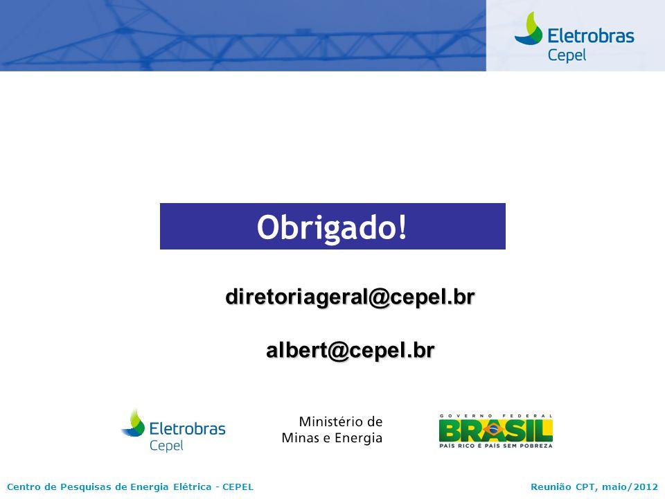 Centro de Pesquisas de Energia Elétrica - CEPELReunião CPT, maio/2012 Obrigado! diretoriageral@cepel.bralbert@cepel.br