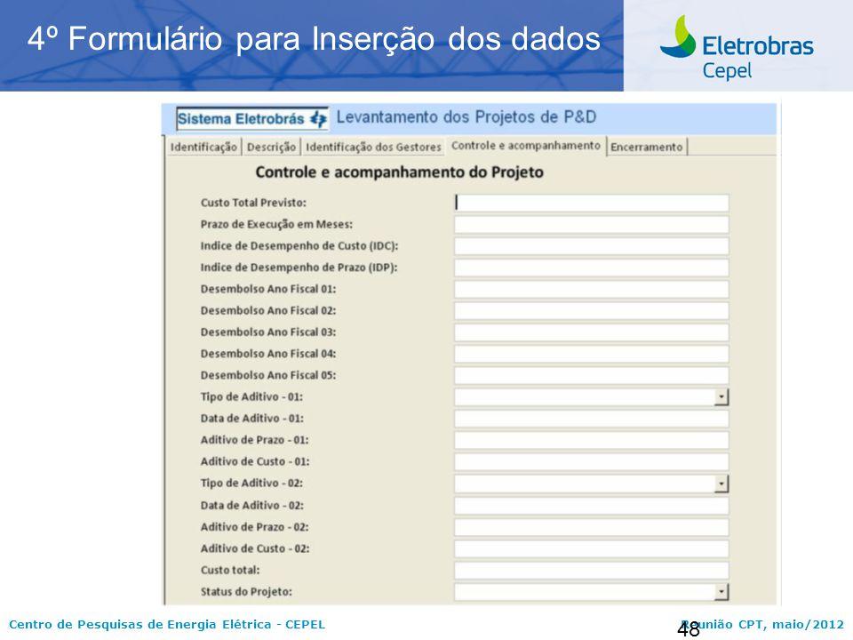 Centro de Pesquisas de Energia Elétrica - CEPELReunião CPT, maio/2012 48 4º Formulário para Inserção dos dados