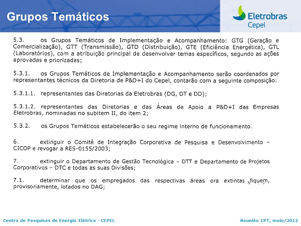 Centro de Pesquisas de Energia Elétrica - CEPELReunião CPT, maio/2012 Banco de dados do inventário de produtos e projetos de P&D+I – (Stefanini) Proposta é a implantação do banco, com acesso via web a todas as empresas.