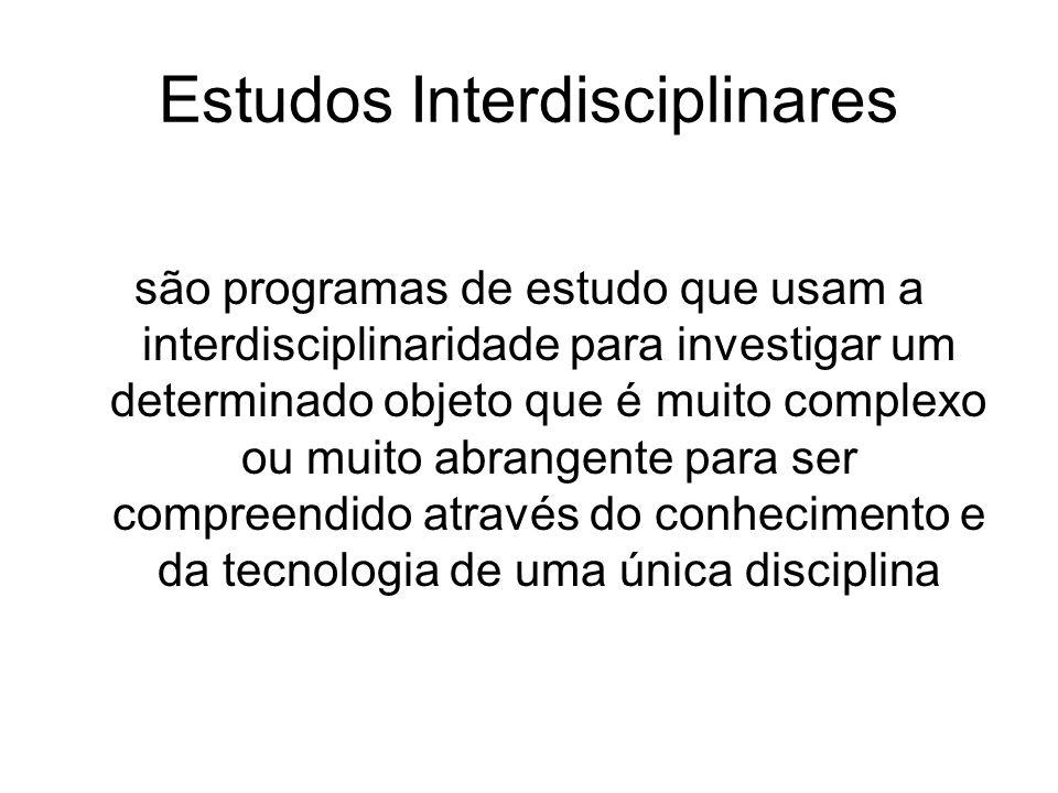Estudos Interdisciplinares são programas de estudo que usam a interdisciplinaridade para investigar um determinado objeto que é muito complexo ou muit
