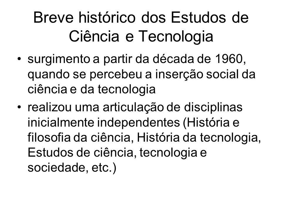 Breve histórico dos Estudos de Ciência e Tecnologia surgimento a partir da década de 1960, quando se percebeu a inserção social da ciência e da tecnol