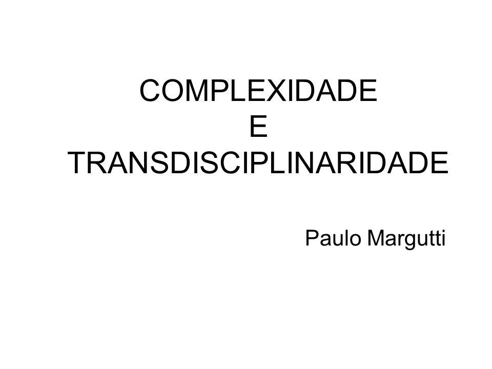 COMPLEXIDADE E TRANSDISCIPLINARIDADE Paulo Margutti