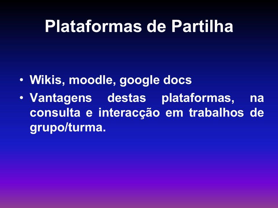 Plataformas de Partilha Wikis, moodle, google docs Vantagens destas plataformas, na consulta e interacção em trabalhos de grupo/turma.