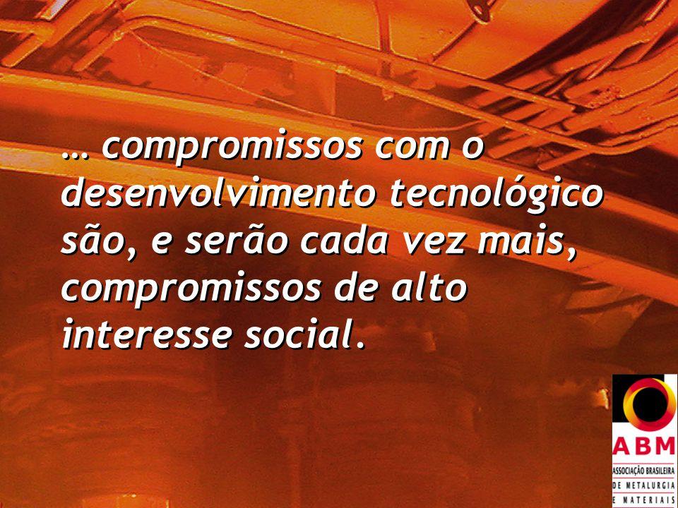… compromissos com o desenvolvimento tecnológico são, e serão cada vez mais, compromissos de alto interesse social.