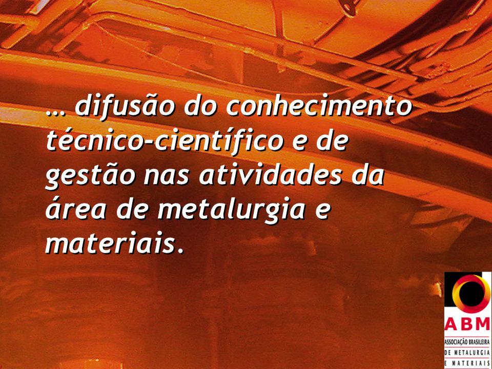 … difusão do conhecimento técnico-científico e de gestão nas atividades da área de metalurgia e materiais.