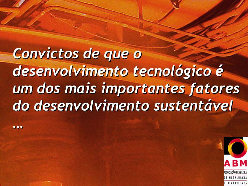 Convictos de que o desenvolvimento tecnológico é um dos mais importantes fatores do desenvolvimento sustentável …