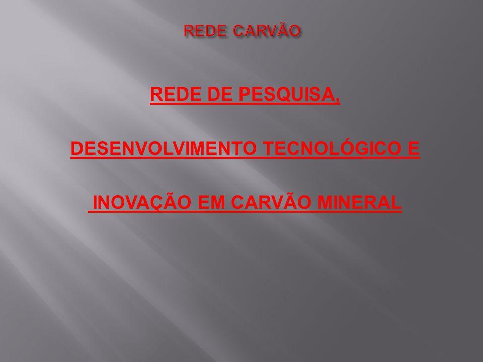 REDE DE PESQUISA, DESENVOLVIMENTO TECNOLÓGICO E INOVAÇÃO EM CARVÃO MINERAL