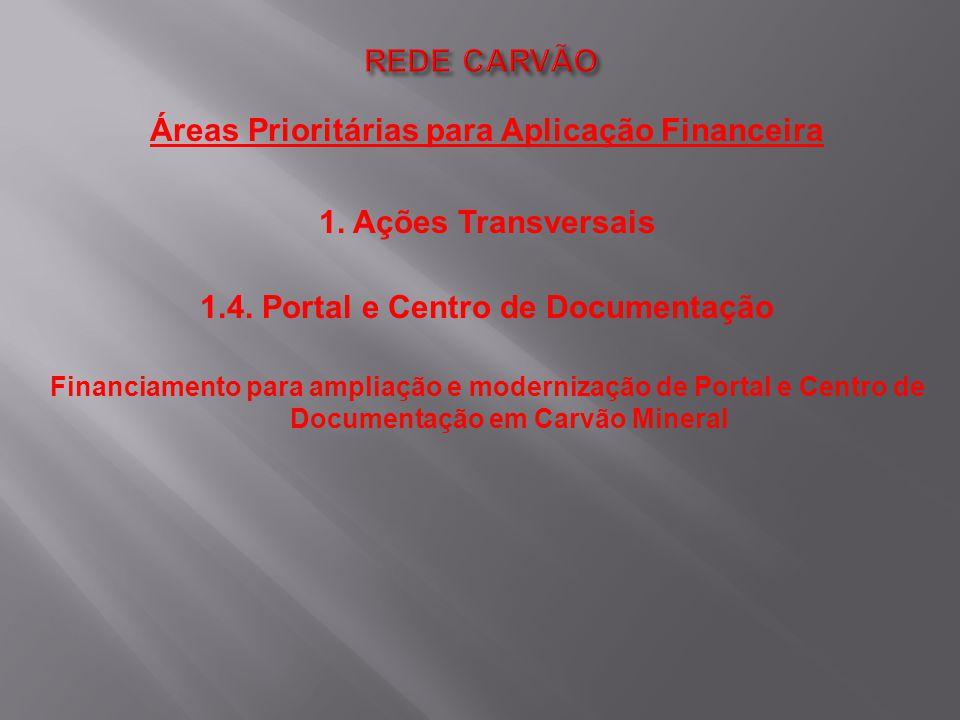 Áreas Prioritárias para Aplicação Financeira 1. Ações Transversais 1.4. Portal e Centro de Documentação Financiamento para ampliação e modernização de