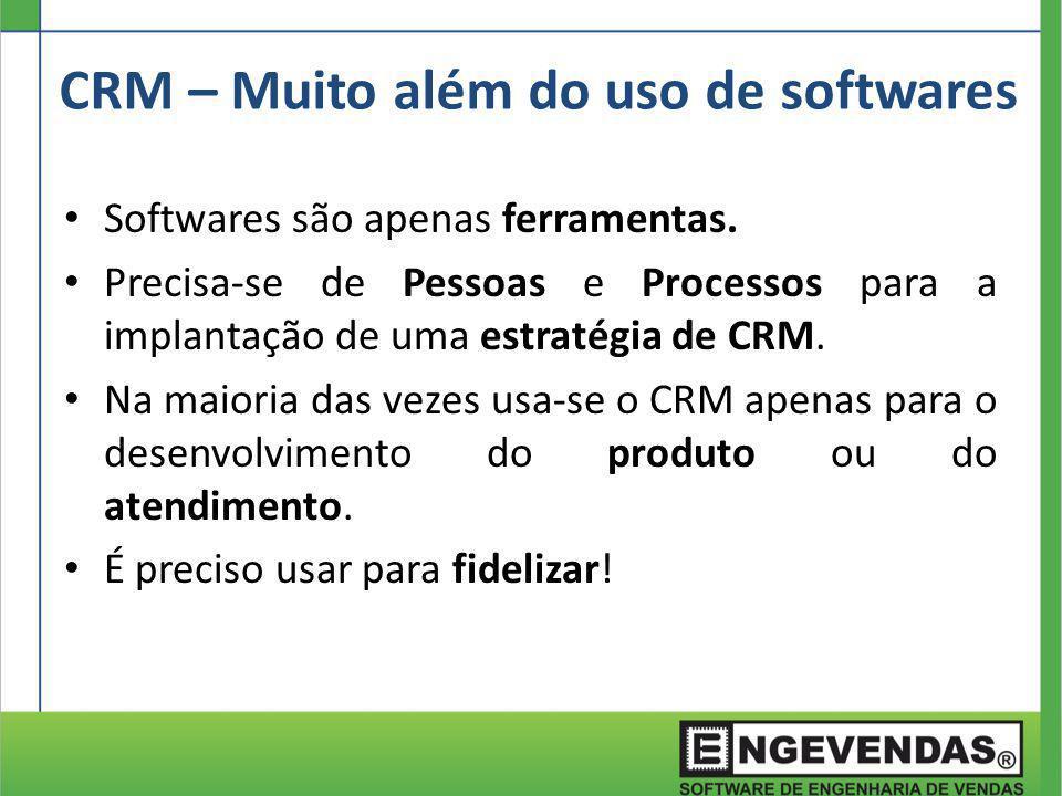 Softwares são apenas ferramentas. Precisa-se de Pessoas e Processos para a implantação de uma estratégia de CRM. Na maioria das vezes usa-se o CRM ape