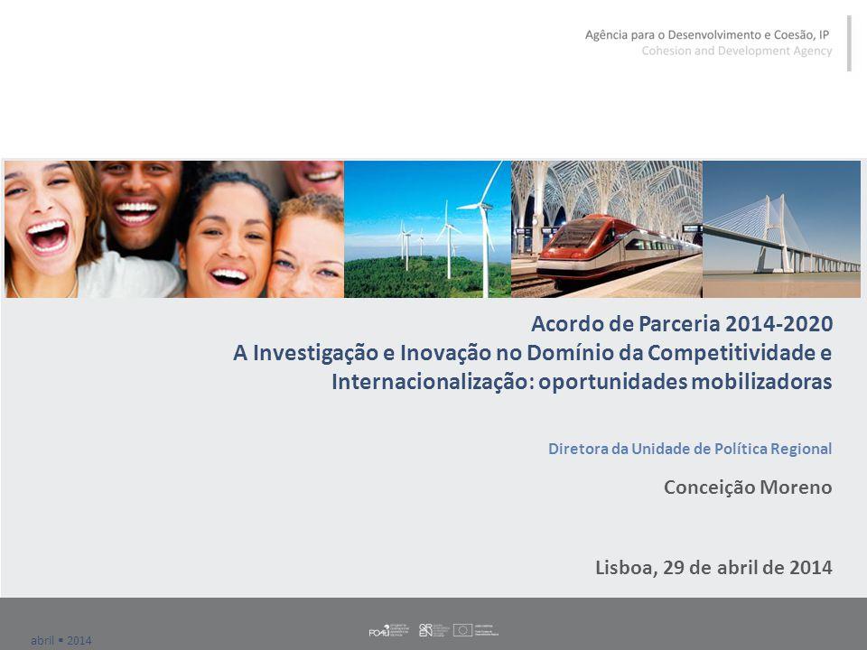 abril  2014 Princípios orientadores da programação na I&I Mais coordenação e concertação entre instrumentos e entre Agências (Rede que assegura a coordenação estratégica e operacional das intervenções do domínio da competitividade e internacionalização – OT1, OT3 e OT8) Maior focalização dos apoios (foco nos temas prioritários da Estratégia de I&I para uma Especialização Inteligente e orientação para bens transacionáveis ou serviços internacionalizáveis ) Maior coerência, equidade e previsibilidade dos apoios (privilégio dos concursos e complementaridade entre concursos de âmbito nacional e regional) Simplificação e redução dos encargos administrativos para os beneficiários Maior proatividade das Agências com responsabilidade na implementação das políticas públicas e mais acompanhamento dos projetos