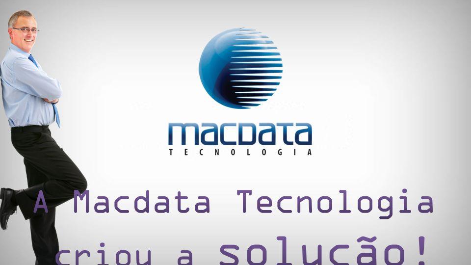 (11) 4702-7323 www.macdata.com.br Para saber mais, solicite a presença de um consultor.