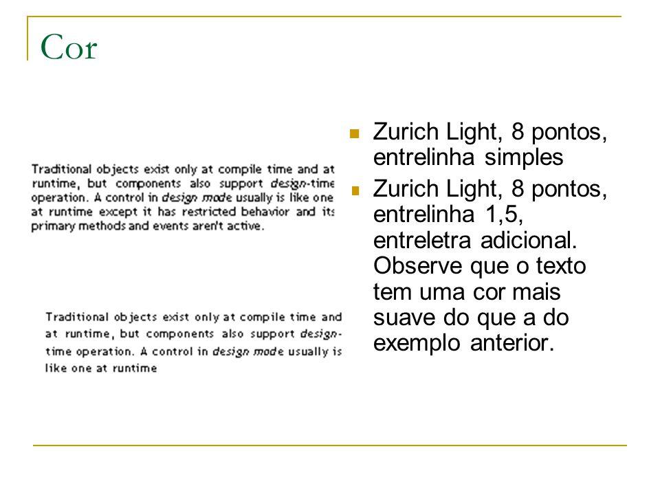 Cor Zurich Light, 8 pontos, entrelinha simples Zurich Light, 8 pontos, entrelinha 1,5, entreletra adicional. Observe que o texto tem uma cor mais suav