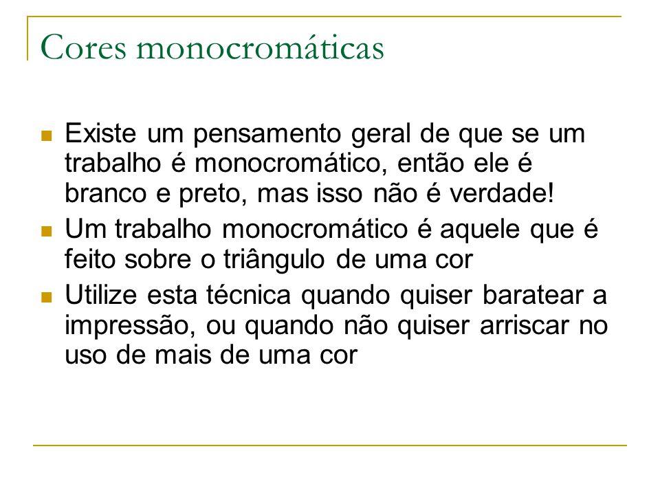 Cores monocromáticas Existe um pensamento geral de que se um trabalho é monocromático, então ele é branco e preto, mas isso não é verdade! Um trabalho