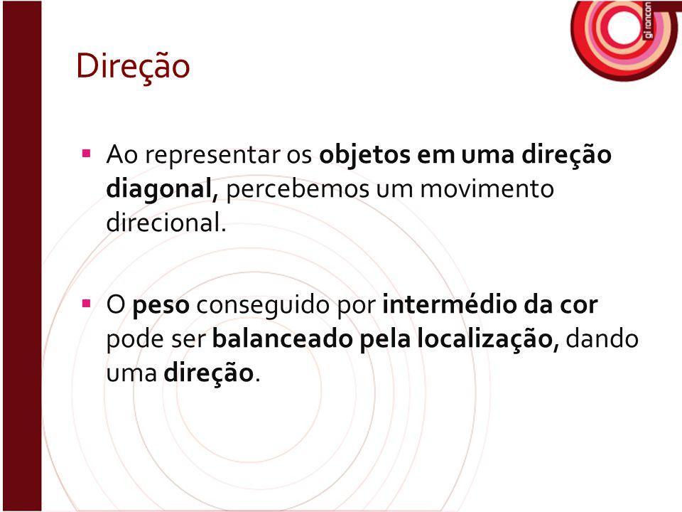 Direção  Ao representar os objetos em uma direção diagonal, percebemos um movimento direcional.  O peso conseguido por intermédio da cor pode ser ba