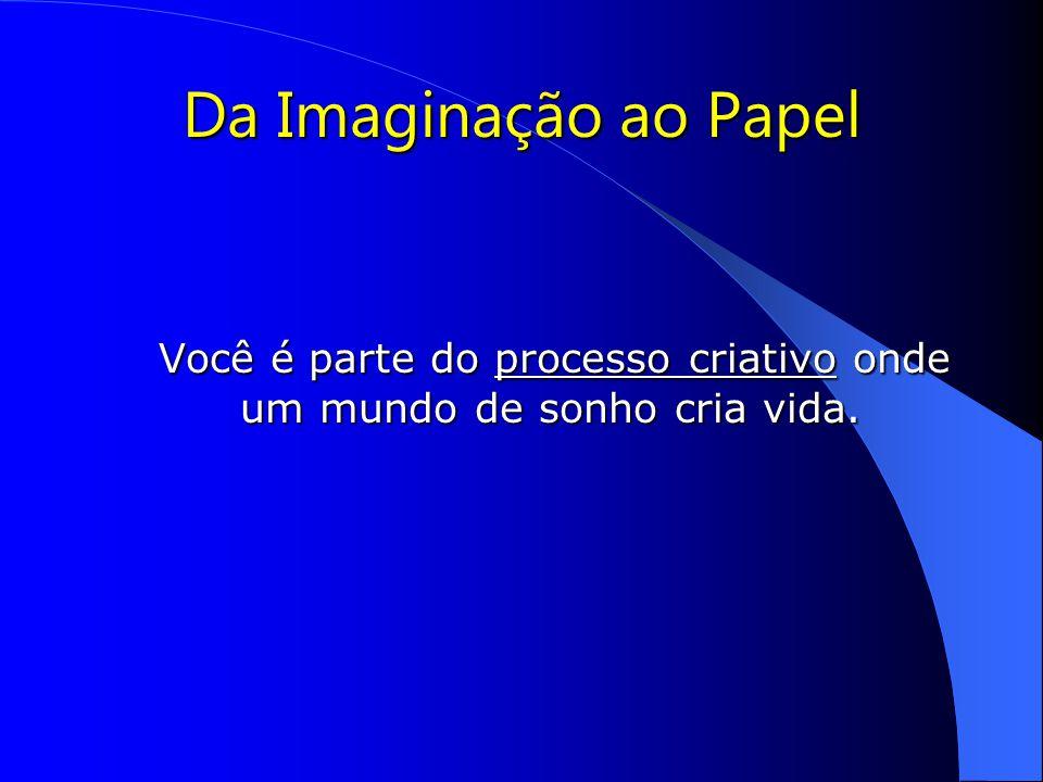 Da Imaginação ao Papel Você é parte do processo criativo onde um mundo de sonho cria vida.