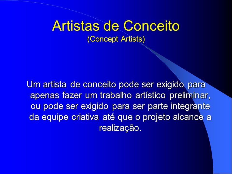 Artistas de Conceito (Concept Artists) Um artista de conceito pode ser exigido para apenas fazer um trabalho artístico preliminar, ou pode ser exigido para ser parte integrante da equipe criativa até que o projeto alcance a realização.