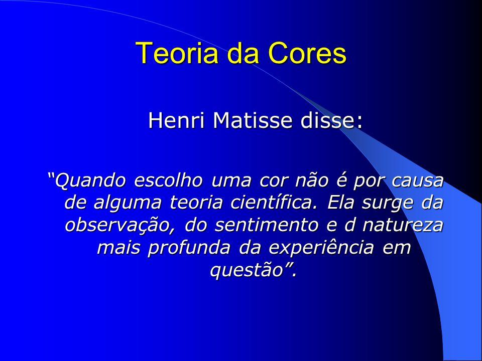 Teoria da Cores Henri Matisse disse: Henri Matisse disse: Quando escolho uma cor não é por causa de alguma teoria científica.