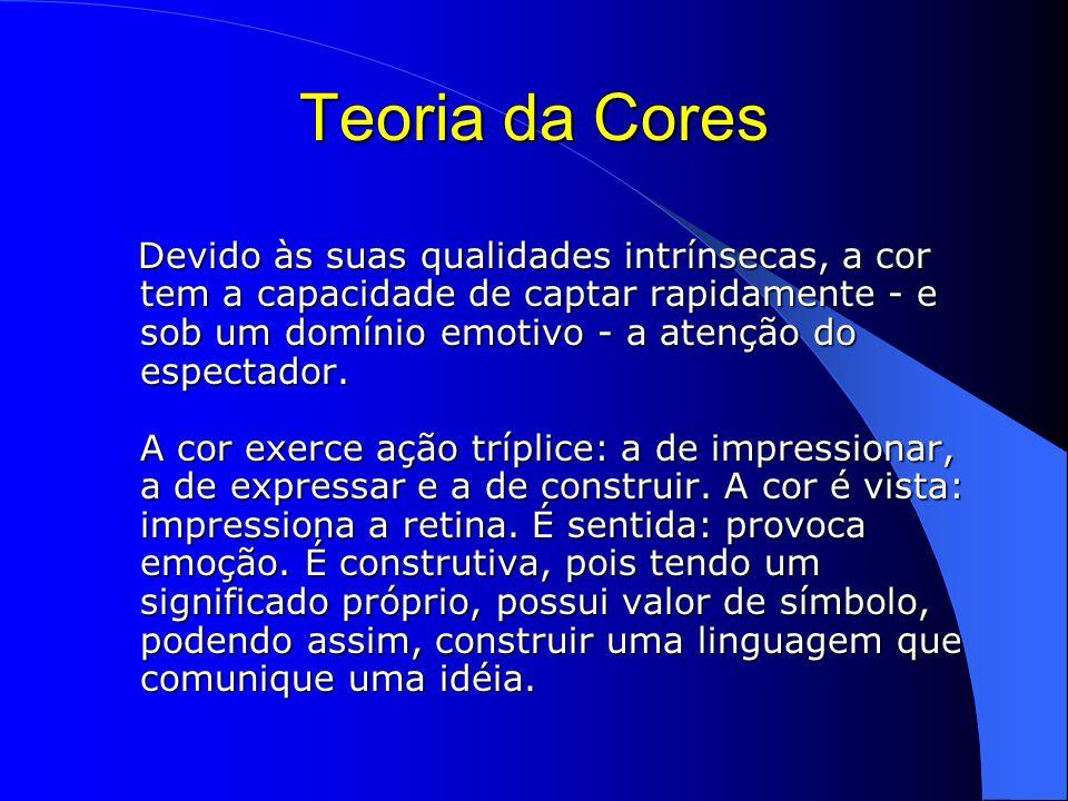 Teoria da Cores Devido às suas qualidades intrínsecas, a cor tem a capacidade de captar rapidamente - e sob um domínio emotivo - a atenção do espectador.