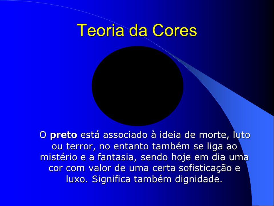 Teoria da Cores O preto está associado à ideia de morte, luto ou terror, no entanto também se liga ao mistério e a fantasia, sendo hoje em dia uma cor com valor de uma certa sofisticação e luxo.
