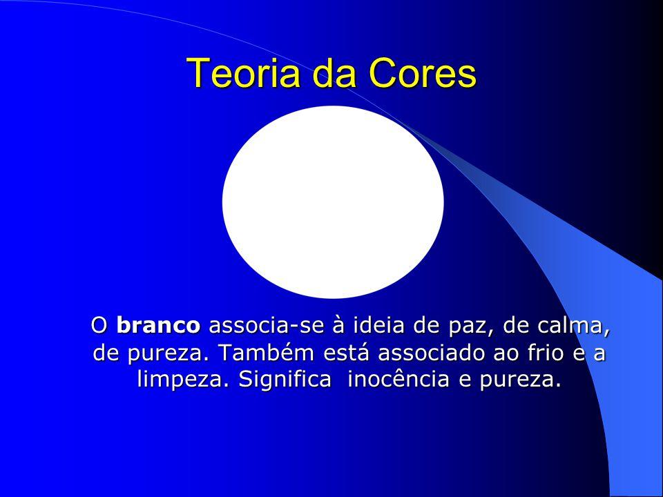 Teoria da Cores O branco associa-se à ideia de paz, de calma, de pureza.